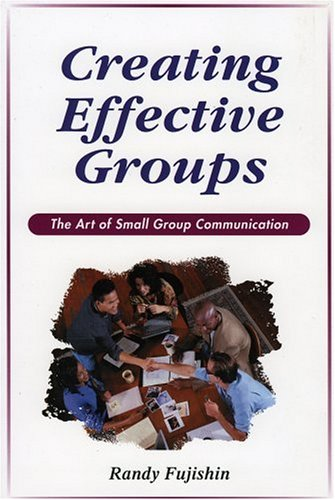 9780965502993: Creating Effective Groups: The Art of Small Group Communication