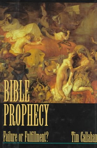 Bible Prophecy: Failure or Fulfillment? (0965504700) by Tim Callahan