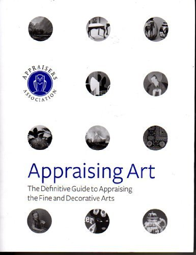 9780965505338: Appraising Art : The Definitive Guide to Appraising the Fine and Decorative Arts by Multiple (2013-05-03)
