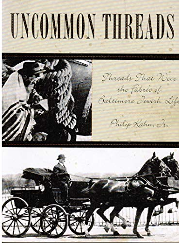 9780965505703: Uncommon threads: Threads that wove the fabric of Baltimore Jewish life