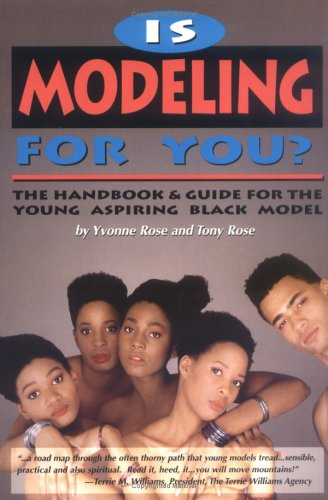 Is Modeling for You? : The Handbook: Yvonne Rose; Tony