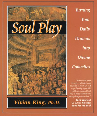 Soul Play: Turning Your Daily Dramas Into Divine Comedies: King, Vivian