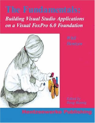 9780965509350: The Fundamentals : Building Visual Studio Applications on a Visual FoxPro 6.0 Foundation