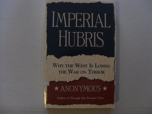 9780965513944: Imperial Hubris (Why The West Is Losing The War On Terror)