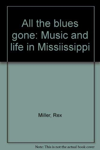 All the blues gone: Music and life in Missiissippi: Miller, Rex