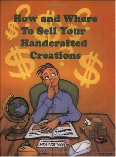 How and Where to Sell Your Handcrafted Creations: Petrow, A. B.
