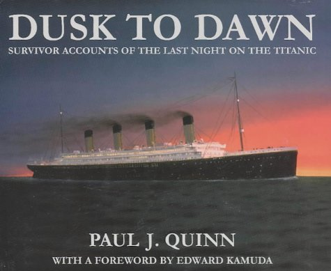 9780965520997: Dusk to Dawn: Survivor Accounts of the Last Night of the Titanic