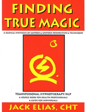 9780965521000: Finding True Magic: Transpersonal Hypnotherapy / NLP