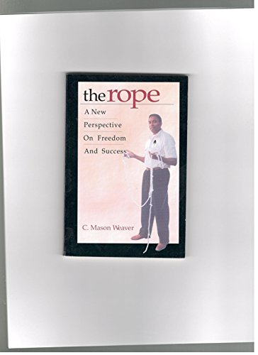 The Rope: A New Perspective on Freedom: Weaver, C. Mason