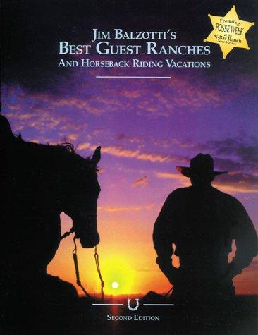Jim Balzotti's Best Guest Ranches and Horseback: Balzotti, Jim