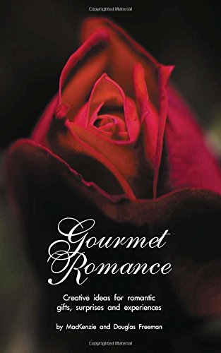 9780965528702: Gourmet Romance: Creative ideas for romantic gifts, surprises and experiences