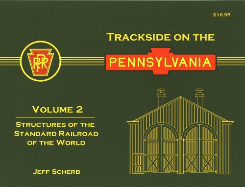 Trackside on the Pennsylvania, Volume 2 [Structures of the Standard Railroad of the World]