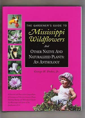 9780965538060: The Gardener's Guide to Mississippi Wildflowers and Other Native and Naturalized Plants: An Anthology
