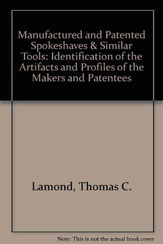 9780965540100: Manufactured and patented spokeshaves & similar tools: Identification of the artifacts and profiles of the makers and patentees