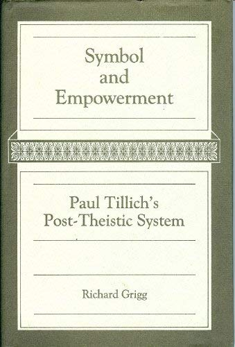 Symbol & Empowerment: Paul Tillich's Post-Theistic System.: Richard Grigg