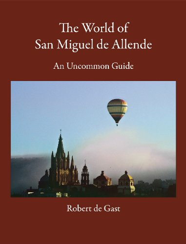 9780965542012: The World of San Miguel de Allende: An Uncommon Guide