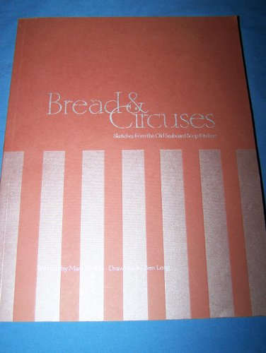 BREAD & CIRCUSES: Sketches From the Old Seaboard Soup Kitchen: Paradis, Marc. Illus. Benjamin ...