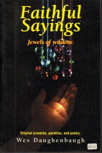 Faithful Sayings (Jewels of wisdom: Original proverbs, parables and poetry.): Daughenbaugh, D. Wes