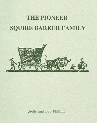 The Pioneer Squire Barker Family: Jodie, Phillips, Bob