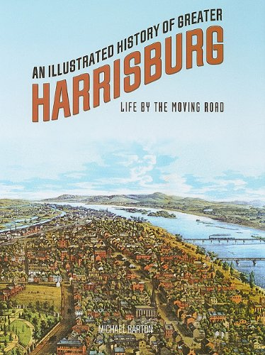 9780965547543: An Illustrated History of Greater Harrisburg: Life by the Moving Road