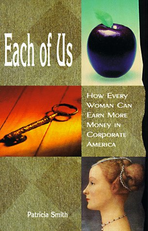 Each of Us: How Every Woman Can Earn More Money in Corporate America: Smith, Patricia
