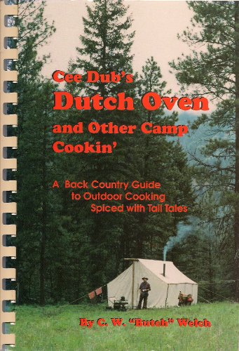 9780965554909: Cee Dub's Dutch oven and other camp cookin': A back country guide to outdoor cooking spiced with tall tales