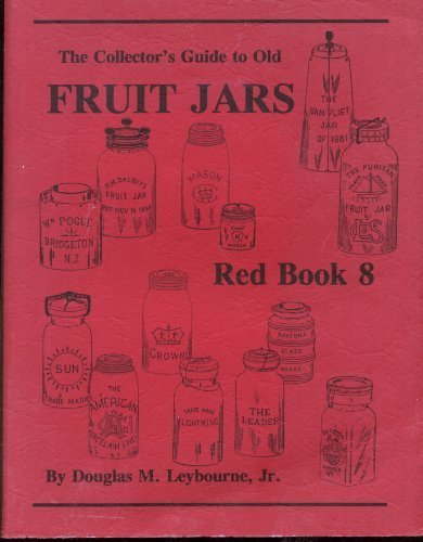 Red Book 8: The Collector's Guide to Old Fruit Jars: Leybourne, Douglas M.