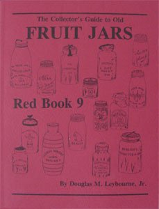 Red Book 9: The Collector's Guide to Old Fruit Jars: Leybourne, Douglas M
