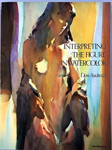 9780965555906: Interpreting the Figure in Watercolor