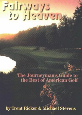 9780965559232: Fairways to Heaven: The Journeyman's Guide to the Best of American Golf