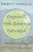 Owning the Sierra Nevada: The Short History: Brent Harold