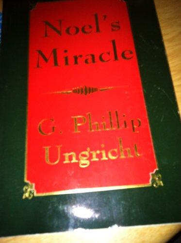 Noel's miracle: Ungricht, G. Phillip