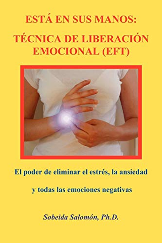 9780965564328: Está en sus Manos: Técnica de Liberación Emocional (EFT): El poder de eliminar el estrés, la ansiedad y todas las emociones negativas (Spanish Edition)