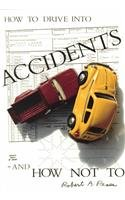 How to Drive into Accidents - And How Not to: Pease, Robert A.