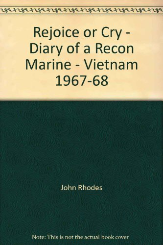 9780965565509: Rejoice or Cry Diary of a Recon Marine Vietnam 1967-1968