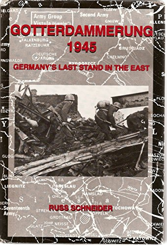 9780965568319: Gotterdammerung 1945: Germany's Last Stand in the East
