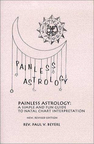 9780965568708: Painless Astrology: A simple and fun guide to natal chart interpretation