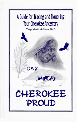 Cherokee Proud: A Guide for Tracing & Honoring Your Cherokee Ancestors: McClure, Tony Mac, Phd.