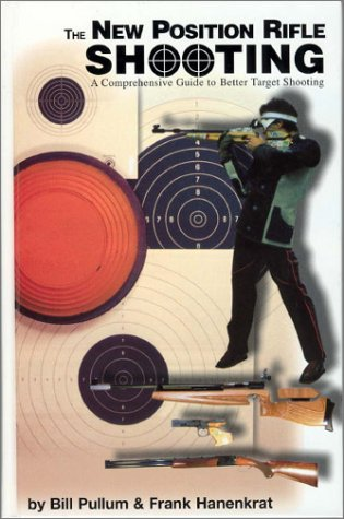 The New Position Rifle Shooting: A How-To Text For Shooters And Coaches: Frank T. Hanenkrat; Bill ...