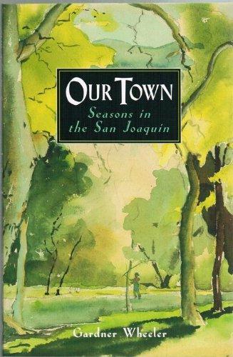 Our town: Seasons in the San Joaquin: Wheeler, Gardner