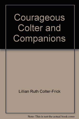 Courageous Colter and Companions: L. R. Colter-Frick