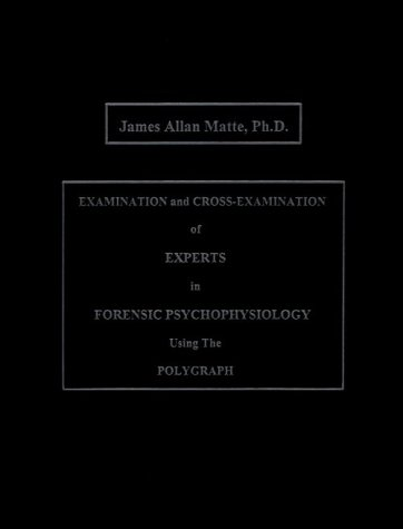 9780965579421: Examination and Cross-Examination of Experts in Forensic Psychophysiology Using The Polygraph