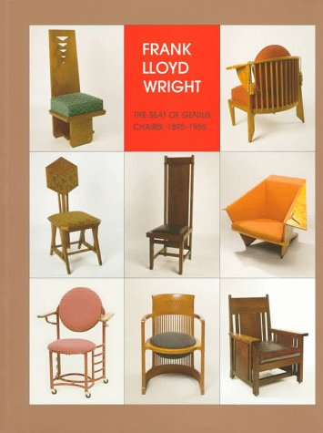 9780965581929: Frank Lloyd Wright: The Seat of Genius, Chairs : 1895-1955