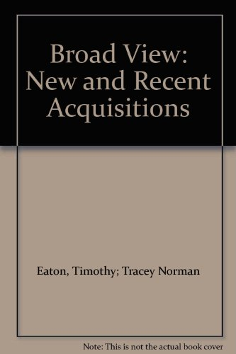 Broad View: New and Recent Acquisitions: Eaton, Timothy; Norman, Tracey