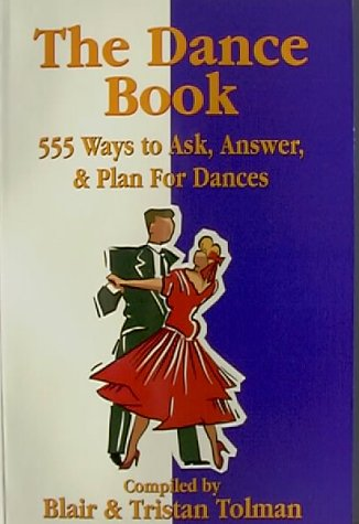 9780965583527: The Dance Book: 555 Ways to Ask, Answer, & Plan for Dances