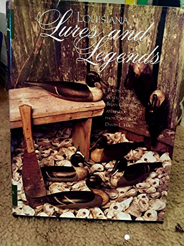 9780965589703: Louisiana Lures and Legends. The Decoy Collection of Brian Cheramie and Period Photography of David L. Hall.