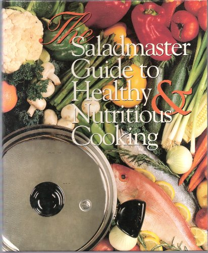 9780965589826: The Saladmaster guide to healthy & nutritious cooking