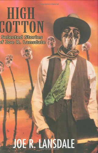 9780965590129: High Cotton: Selected Stories of Joe R. Lansdale