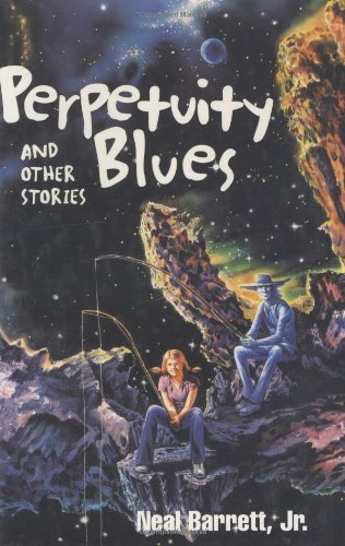 Perpetuity Blues and Other Stories: Neal Barrett Jr.