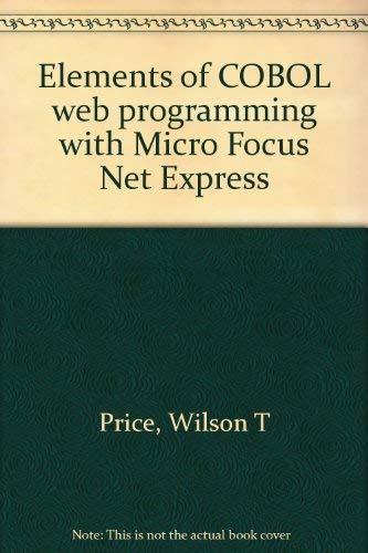 Elements of COBOL web programming with Micro Focus Net Express: Wilson T Price